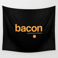 Bacon. Just bacon. Period. Wall Tapestry by Galen Valle