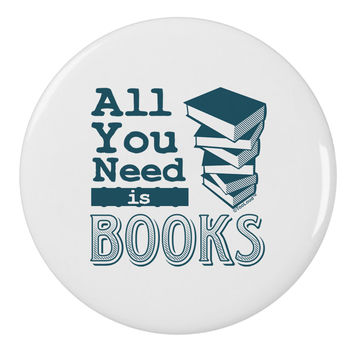"""All You Need Is Books 2.25"""" Round Pin Button"""