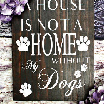 Dog Lover Gift. A House Is Not A Home Without Dogs. Wooden Dog Sign. Rustic Dog Decor. Dog Signs For A Home. Rustic Pet Decor. Dog Sign.
