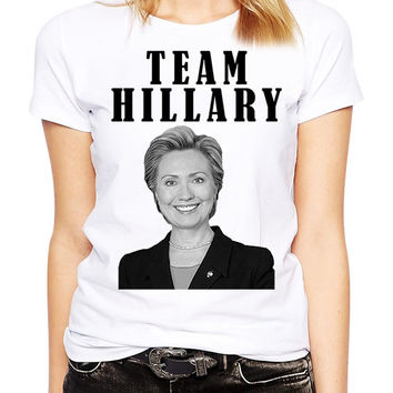 Hillary Clinton Shirt - Team Hillary - Hilary Clinton - Hillary 2016 - Democrat Party - Presidential Election - Feminist - Bill Clinton