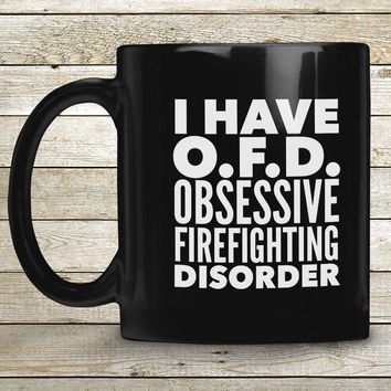 OFD OBSESSIVE FIREFIGHTING DISORDER Typography * Funny Gift for Fireman, Fire Woman, Fire Rescuer * Glossy Black Coffee Mug 11oz.
