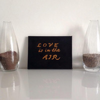 Love is in the air  - small canvas black bronze - Wall Art Canvas handmade written- original by misssfaith
