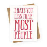 I HATE YOU LESS THAN MOST PEOPLE