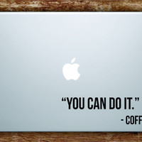 You Can Do It Coffee Laptop Decal Sticker Vinyl Art Quote Macbook Apple Decor Quote Funny
