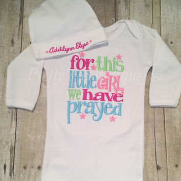 Baby girl coming home outfit for this Little girl I or We have Prayed newborn gown and personalized hat