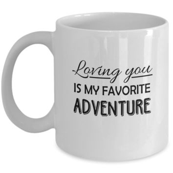 Loving You Is My Favorite Adventure Coffee Mug, Gifts for Him or Her, Cool Birthday Wedding Christmas Valentine's Day Gift, 11oz