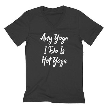 Any yoga I do is a hot yoga funny workout fitness lady graphic  V Neck T Shirt