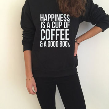 Happiness is a cup of coffee and a good book sweatshirt funny slogan saying for womens girls crewneck gift present wife