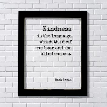 Mark Twain - Kindness is the language which the deaf can hear and the blind can see Charity Sympathy