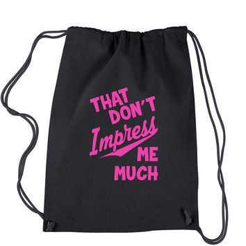 That Don't Impress Me Much Drawstring Backpack