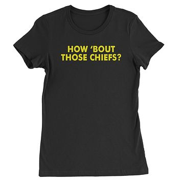 How Bout Those Chiefs? Womens T-shirt