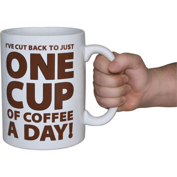 I've Cut Back to just one cup of coffee a day - Gigantic Ceramic Coffee Mug