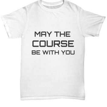 May the Course Be With You Tee Shirt