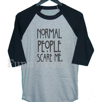 Quote normal people scare me printed raglan shirt **3/4 sleeve shirt **Men women tshirts **teen clothing size S M L XL