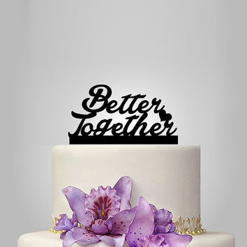 personalize Wedding Cake topper , Better Together, funny cake topper, monogram cake topper,  unique topper silhouette