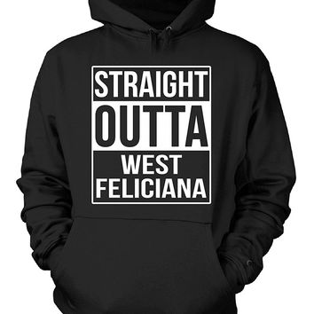 Straight Outta West Feliciana County. Cool Gift - Hoodie