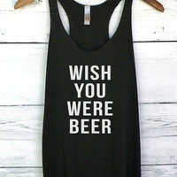 Wish You Were Beer Tank Top