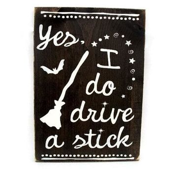 Halloween Sign Rustic Wood Wall Decor - Yes I Do Drive a Stick (#1285)