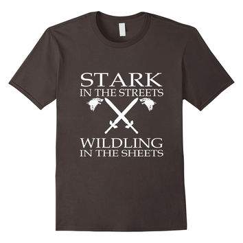 Stark In The Streets Wildling In The Sheets Funny T-Shirt