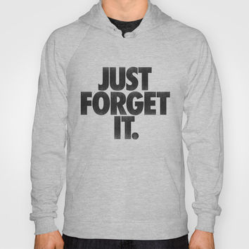 Just Forget It. Hoody by Nick Nelson