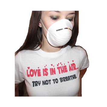Anti Valentine's Day Shirt  (Love Is In The Air.. Try Not To Breathe)