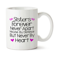 Sisters Forever Never Apart Maybe By Distance But Never By Heart, Sisters Forever, Coffee Mug, Coffee Cup, Typography, 15 oz, Ceramic