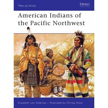 American Indians of the Pacific Northwest (Men-at-arms S.)