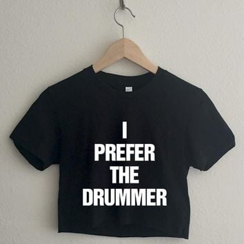 I Prefer the Drummer Short Sleeve Cropped T Shirt