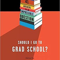Should I Go to Grad School?: 41 Answers to An Impossible Question Paperback – May 6, 2014