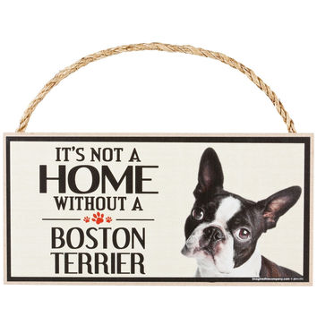 It's Not a Home Without a Boston Terrier Wood Sign