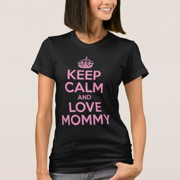 Keep Calm And Love Mommy T-Shirt