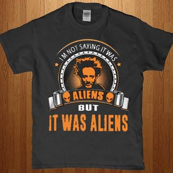 I'm not saying it was aliens - but it was aliens t-shirt