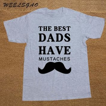WEELSGAO New Europe and American Tshirt Men's The Best Dads Have Mustaches Offensive T Shirts Cotton Cheap Sale Adult O Neck T-S