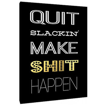 Quit Slacking - Make Shit Happen Canvas - Typography - Office art - Home Decor - Wall Print Poster - Modern Decor - Motivational Art Quotes