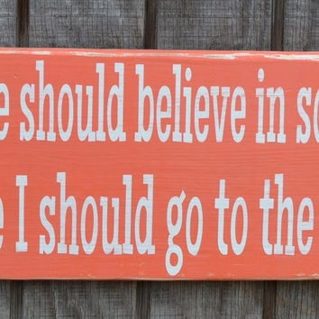 Everyone Should Believe In Something Go To The Beach Sign