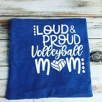 Loud & Proud Volleyball Mom shirt