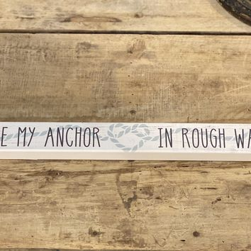 You're My Anchor in Rough Waters - Talking Stick 16-in