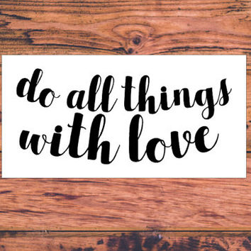 Do All Things With Love | Loving Decal | Hippie Decal | Christian Preppy Faith Decal | Successful Decal | Motivational Decal  | 301