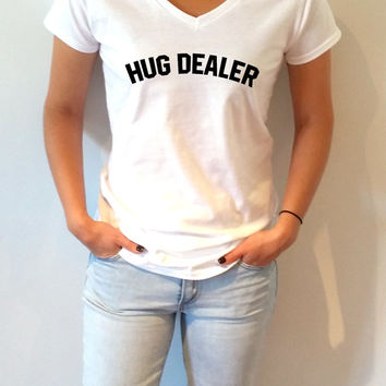 Hug Dealer V-neck T-shirt For Women fashion funny top cute sassy gift to her teen clothes work out womens gifts humor quote