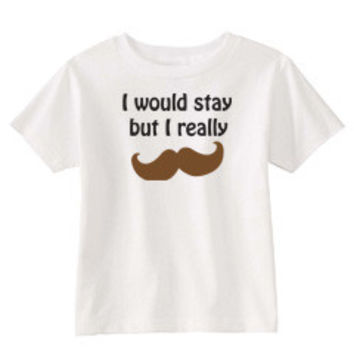 Screen T-Shirt - Movember I would stay but I really Mustache