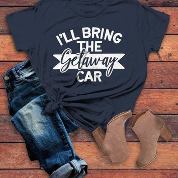 Women's Matching Party T Shirts Bachelorette Party TShirt Best Friends Bring The Getaway Car Tee