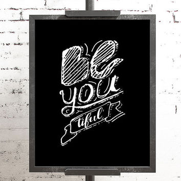 Be You Tiful / Printable Typography Chalkboard Poster Style