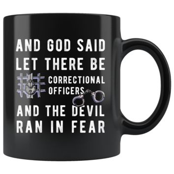 And God Said Let There Be Correctional Officers And The Devil Ran In Fear 11oz Black Mug