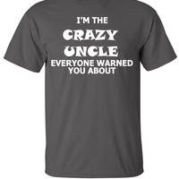 I'm Crazy Uncle Everyone Warned You About T-Shirt Tee Shirt T Shirt Mens Ladies Womens Funny Modern Food Nerd Geek Shirt B-180