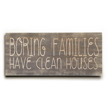 Boring Families have Clean Houses by Artist Misty Diller Wood Sign