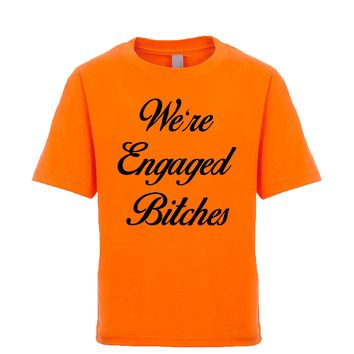 We're Engaged Bitches Unisex Kid's Tee