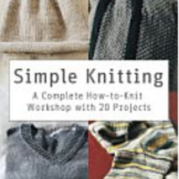 Simple Knitting: A Complete How-to-Knit Workshop with 20 Projects