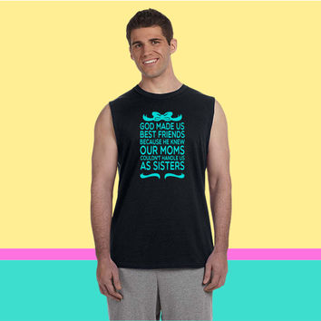 God Made Us Best Friends Because... Sleeveless T-shirt