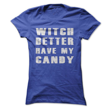 Witch Better Have My Candy - On Sale