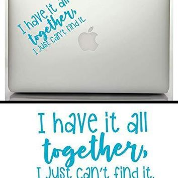 I Have It All Together I Just Can't Find It Vinyl Graphic Decal
